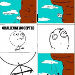 Challenge accept... ahhhhhh