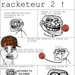 Comment troller un racketteur 2 !