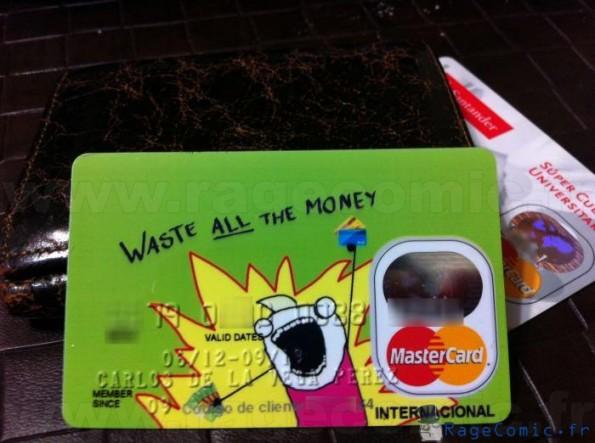 Gaspille TOUT l'argent